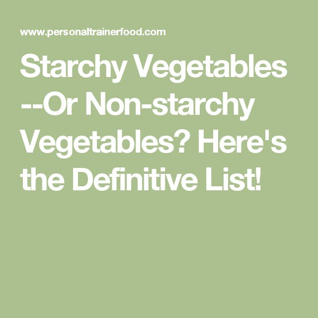 Starchy Vegetables --Or Non-starchy Vegetables? Here's the Definitive List!