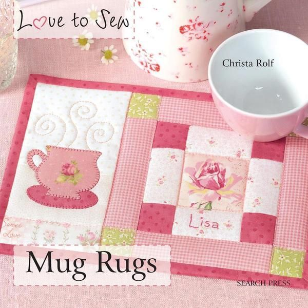 SEARCH PRESS-Mug Rugs. Smaller than a placemat but larger than a coaster; mug rugs are the perfect size for your cup and a cookie or two. Here are twenty-two different designs for you to make-all usin