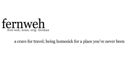 "Fernweh is more than ""a strong impulse to wander"". It's that, and being homesick for places you have never been; needing to go to new places, to travel."
