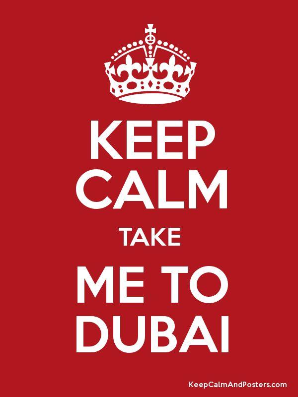 KEEP CALM TAKE ME TO DUBAI