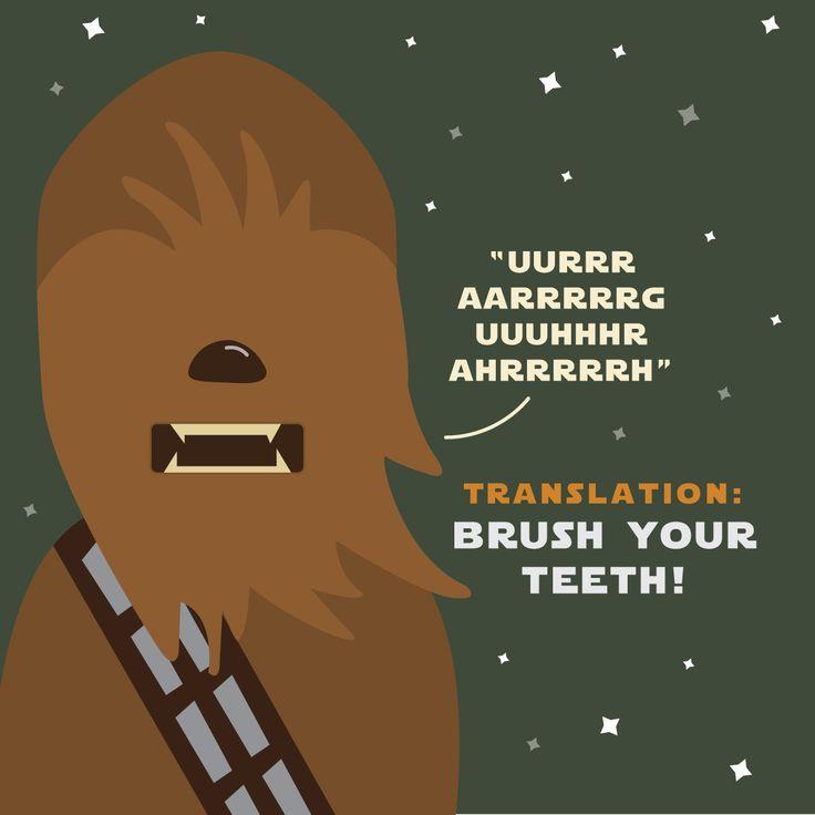 ¡Bien dicho, Chewbacca!  Cepíllate los dientes 3 veces al día para tener y mantener una sonrisa radiante y saludable... a menos que te quieras pasar al Lado Obscuro de la Fuerza.  #Gingivitis #Caries