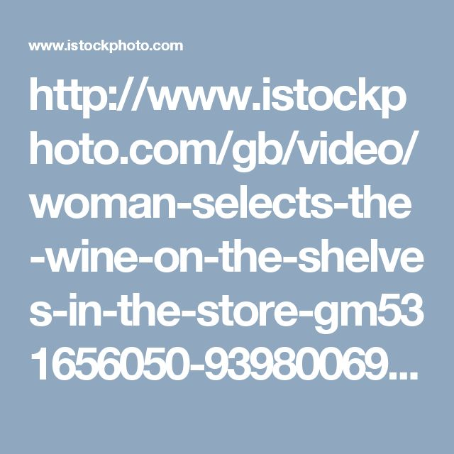 http://www.istockphoto.com/gb/video/woman-selects-the-wine-on-the-shelves-in-the-store-gm531656050-93980069?st=_p_alcohol%20supermarket