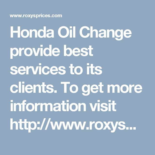 Honda Oil Change provide best services to its clients. To get more information visit http://www.roxysprices.com/honda-oil-change-prices/