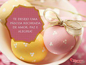 Te desejo uma Páscoa recheada de amor, paz e alegria!