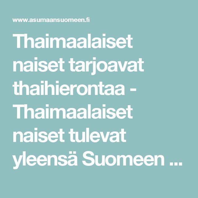 Thaimaalaiset naiset tarjoavat thaihierontaa - Thaimaalaiset naiset tulevat yleensä Suomeen avioliiton myötä. Kun avioliitto Suomessa ei jostain syystä täyttänytkään odotuksia, on thaimaalaisen naisen helppo siirtyä työskentelemään seksialalle Suomeen. Tästä syystä Suomessa on niin paljon thaihierontapaikkoja.