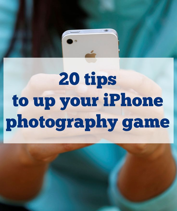 20 Tips To Up Your iPhone Photography Game