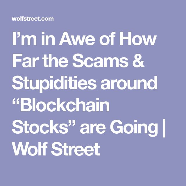 "I'm in Awe of How Far the Scams & Stupidities around ""Blockchain Stocks"" are Going 