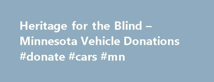 Heritage for the Blind – Minnesota Vehicle Donations #donate #cars #mn http://jamaica.remmont.com/heritage-for-the-blind-minnesota-vehicle-donations-donate-cars-mn/  # Minnesota (i /m?n?'so?t?/)[4] is a U.S. state located in the Midwestern United States. The twelfth largest state of the U.S. it is the twenty-first most populous, with 5.3 million residents. Minnesota was carved out of the eastern half of the Minnesota Territory and admitted to the Union as the thirty-second state on May 11…