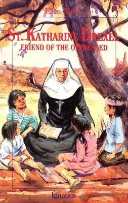 Saint Katharine Drexel: Friend of the Oppressed by Ellen Tarry