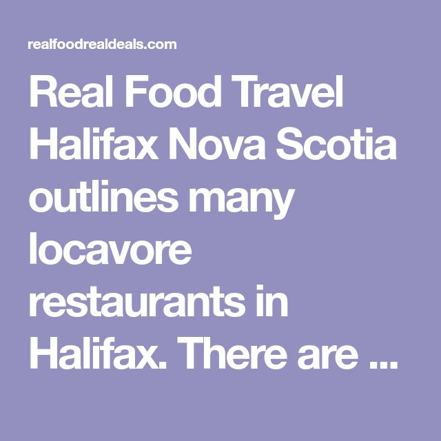Real Food Travel Halifax Nova Scotia outlines many locavore restaurants in Halifax. There are so many great places to enjoy local food here.