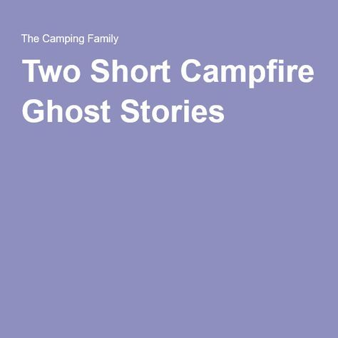 Two Short Campfire Ghost Stories More