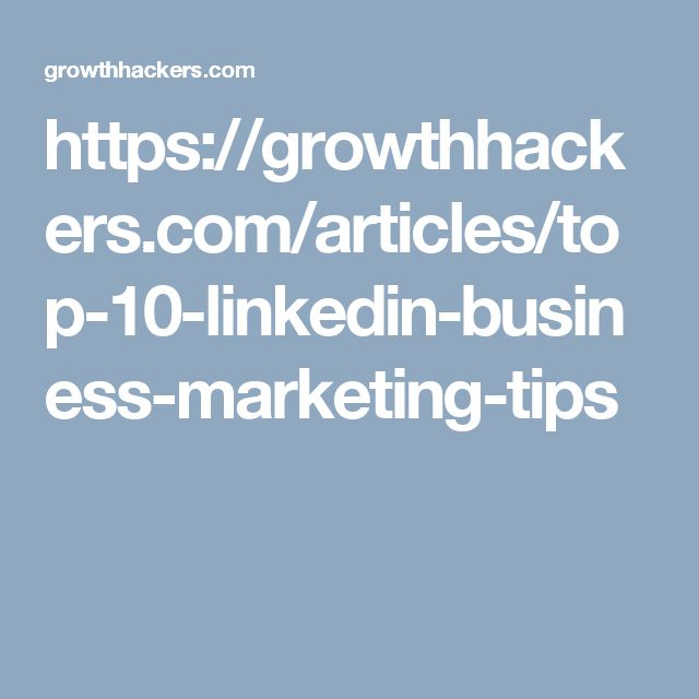 https://growthhackers.com/articles/top-10-linkedin-business-marketing-tips