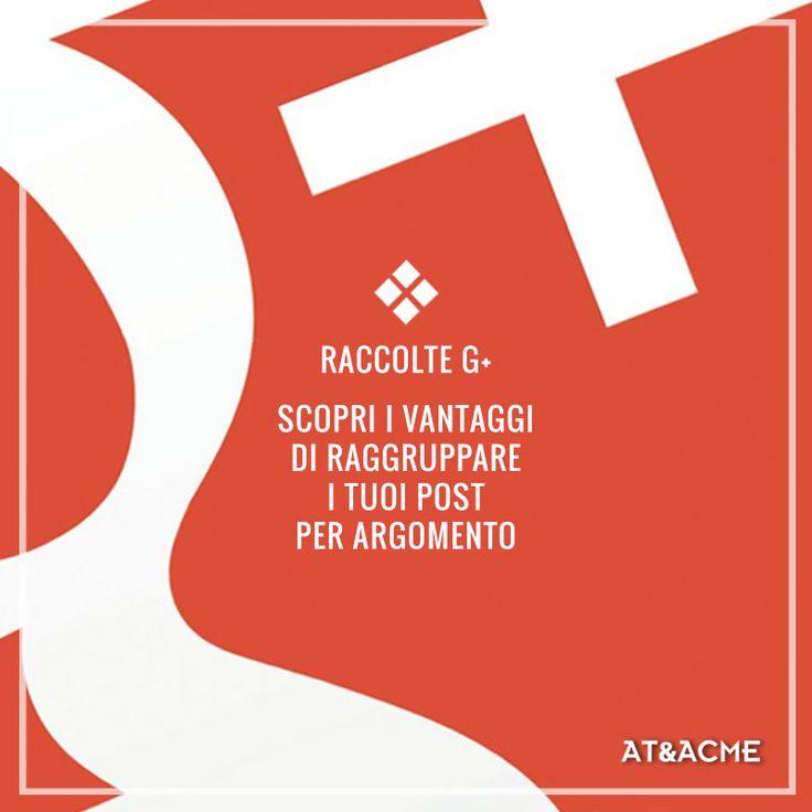 10 spunti per usare le raccolte Google+ per il tuo business. Consigli utili su social media e social marketing dell'Agenzia di pubblicità a Napoli AT&ACME