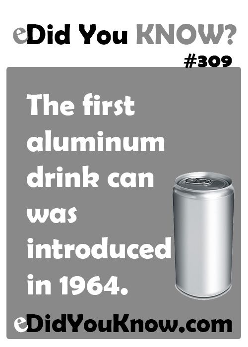 The first aluminum drink can was introduced in 1964. http://edidyouknow.com/did-you-know-309/