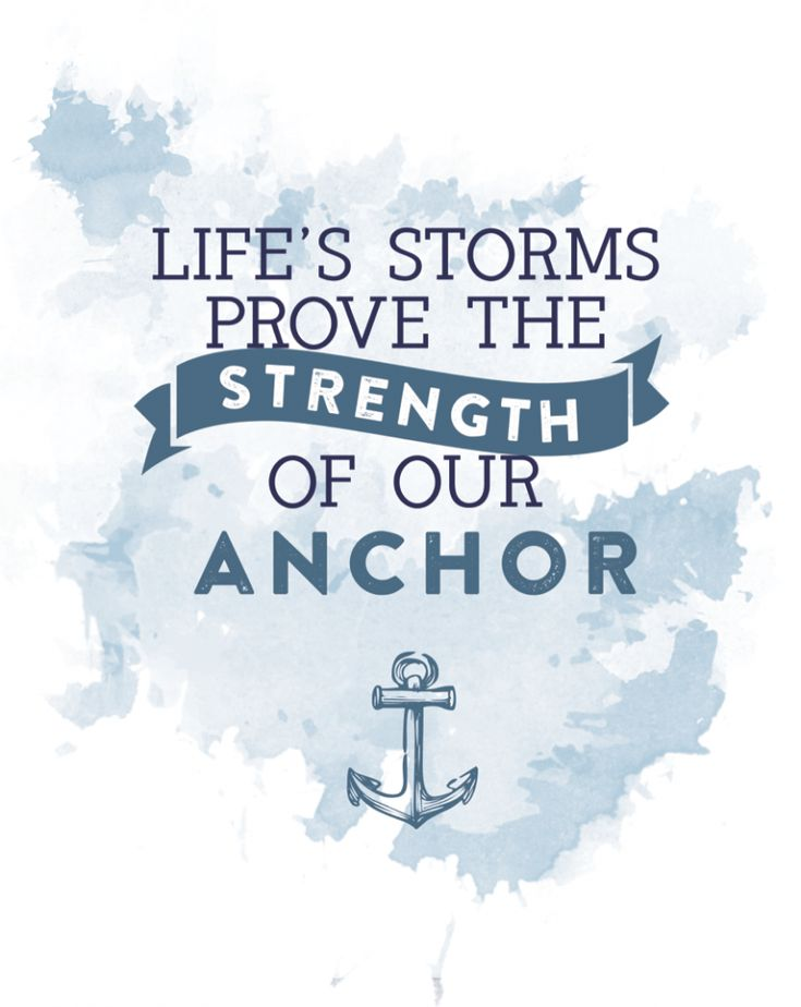 """Free Printable Quote - """"Life's Storms Prove the Strength of our Anchor"""""""