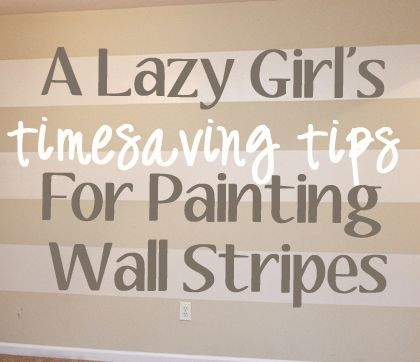 The Lazy Girl's Timesaving Tips For Painting Wall Stripes. Add quick stripes to a room by cutting a few corners that no one will ever notice.