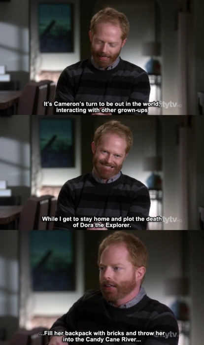 Modern Family - I can totally relate. I want to call CPS on Max and Ruby's parents.