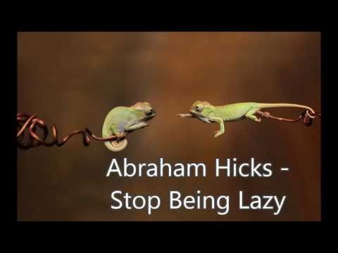 Abraham Hicks - Stop Being Lazy