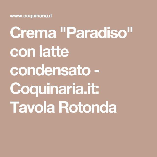 """Crema """"Paradiso"""" con latte condensato - Coquinaria.it: Tavola Rotonda"""
