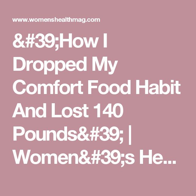 'How I Dropped My Comfort Food Habit And Lost 140 Pounds' | Women's Health