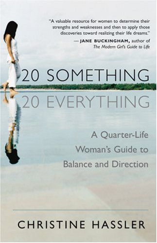 20-Something, 20-Everything: A Quarter-life Woman's Guide to Balance and Direction by Christine Hassler,http://www.amazon.com/dp/157731476X/ref=cm_sw_r_pi_dp_wVfCtb0460E40RC9