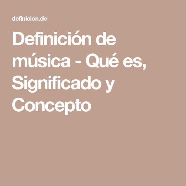 Definición de música   - Qué es, Significado y Concepto