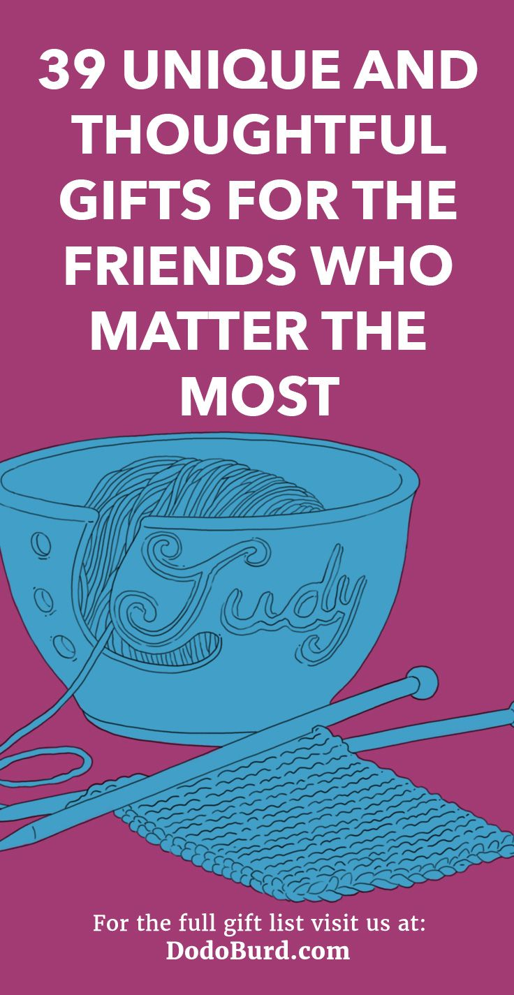 109 Unique and Thoughtful Gifts for the Friends Who Matter ...