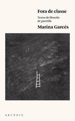 Fora de classe : textos de filosofia de guerrilla / Marina Garcés