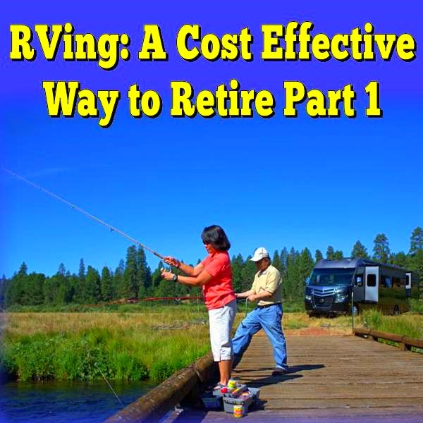 Your New Retirement Lifestyle - RVing: A Cost Effective Way to Live Your Dreams (Part 1)
