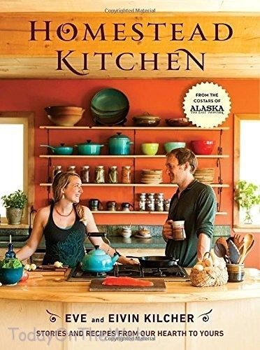 Homestead Kitchen: Stories and Recipes from Our Hearth to Yours by Eivin Kilcher