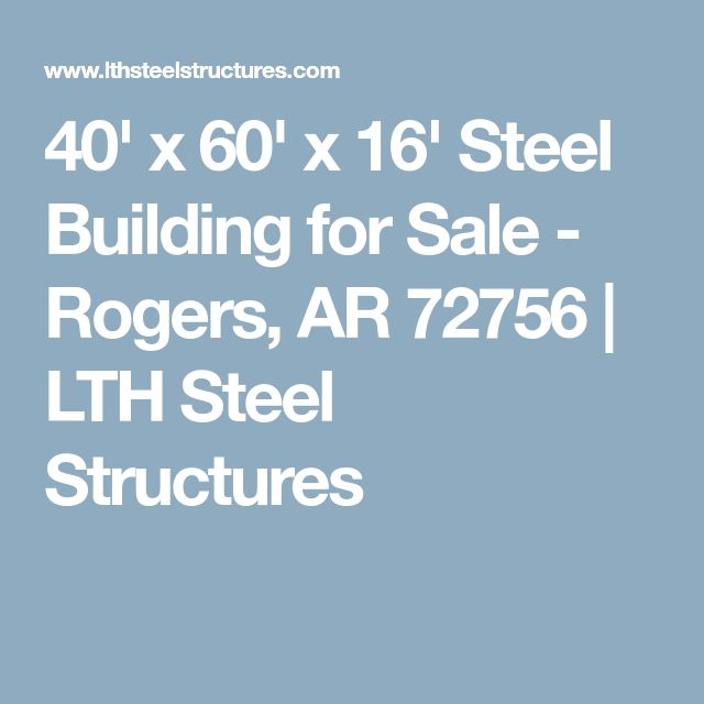 40' x 60' x 16' Steel Building for Sale - Rogers, AR 72756   LTH Steel Structures