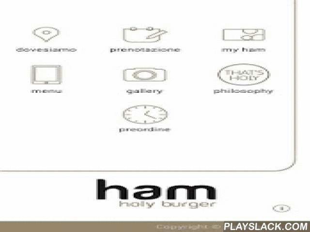 Ham Holy Burger  Android App - playslack.com ,  Entra in Ham, ovunque tu sia. Scarica l'App di Ham Holy Burger per:- conoscere ed entrare in contatto con tutti gli Ham Holy Burger- visionare menù e foto dei locali- prenotare* un tavolo- entrare nell'area riservata myHam con sconti e offerte personali- ordinare da Ham, connettendoti all'iPad Menu in dotazione al tuo tavolo**- pre-ordinare prima di arrivare da Ham, sia a tavola che take away***soggetta a disponibilità**solo per utenti con…
