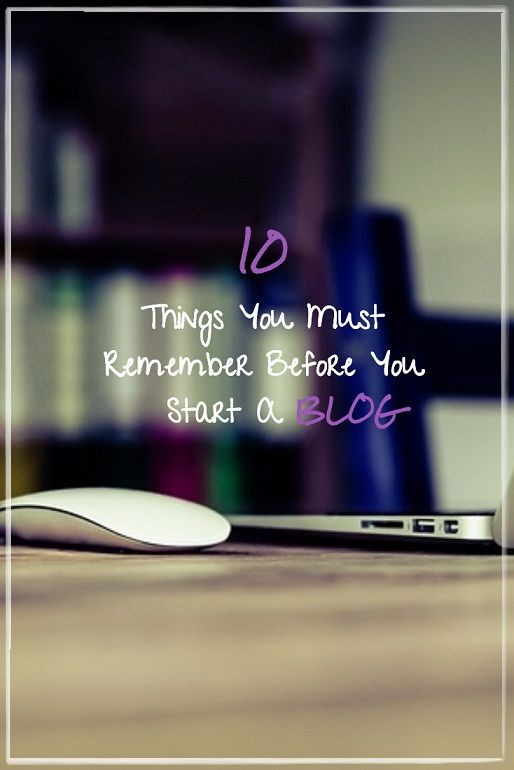 10 Things You Need To Remember When You Start A Blog