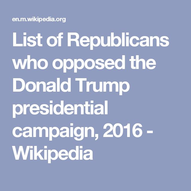 List of Republicans who opposed the Donald Trump presidential campaign, 2016 - Wikipedia