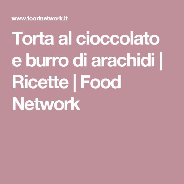 Torta al cioccolato e burro di arachidi   Ricette   Food Network