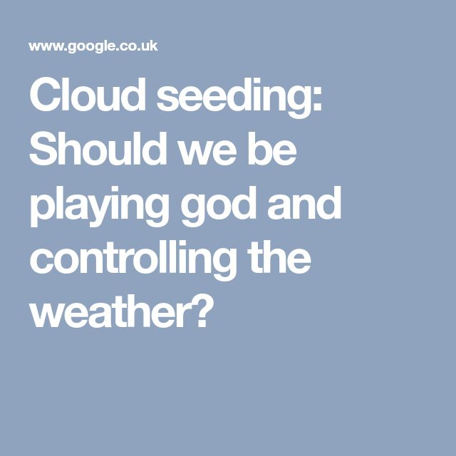 Cloud seeding: Should we be playing god and controlling the weather?