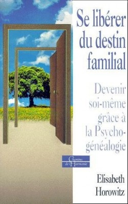 Se libérer du destin familial : Devenir soi-même grâce à la psychogénéalogie de Elisabeth Horowitz