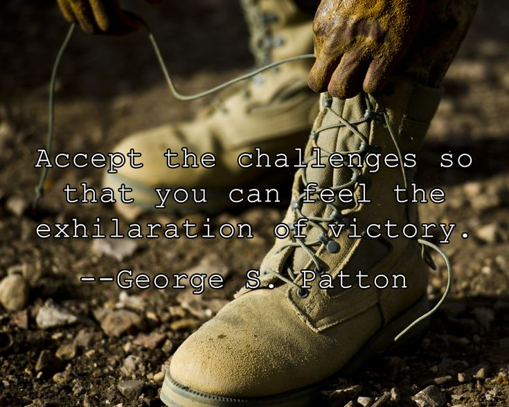 Military motivation quote: Accept the challenges so that you can feel the exhilaration of victory. - George S. Patton