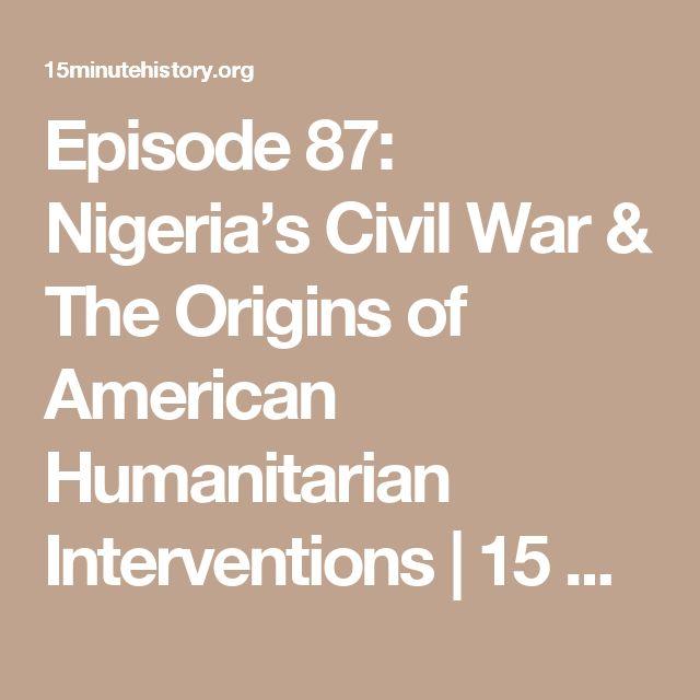 Episode 87: Nigeria's Civil War & The Origins of American Humanitarian Interventions   15 Minute History