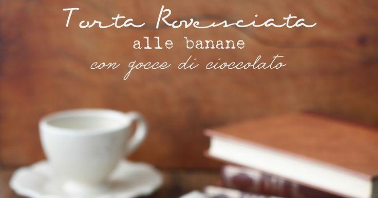 Torta rovesciata alle banane con gocce di cioccolato