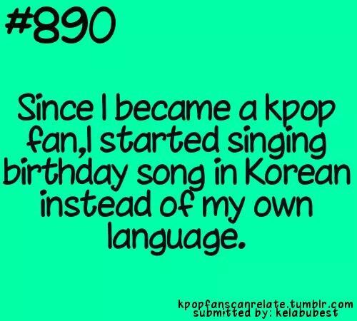 """True...very very true....its my birthday tomorrow, but half my kpop friends have already left me messages with them singing """"saengil chukha hamnida"""" to me ^^"""
