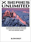X SERIES UNLIMITED: A Comprehensive Guide for Mastering Techniques and Maximizing Creativity with Your Fujifilm Camera by Dan Bailey (Author) #Kindle US #NewRelease #Arts #Photography #eBook #ad