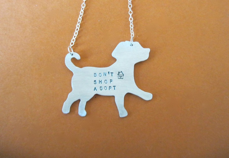 Show your support for adopting pets.     I would also love this if I could just get my dog's name on it.
