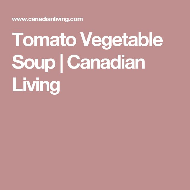 Tomato Vegetable Soup   Canadian Living