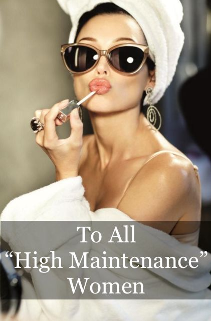 An open letter to every 'high maintenance' woman.