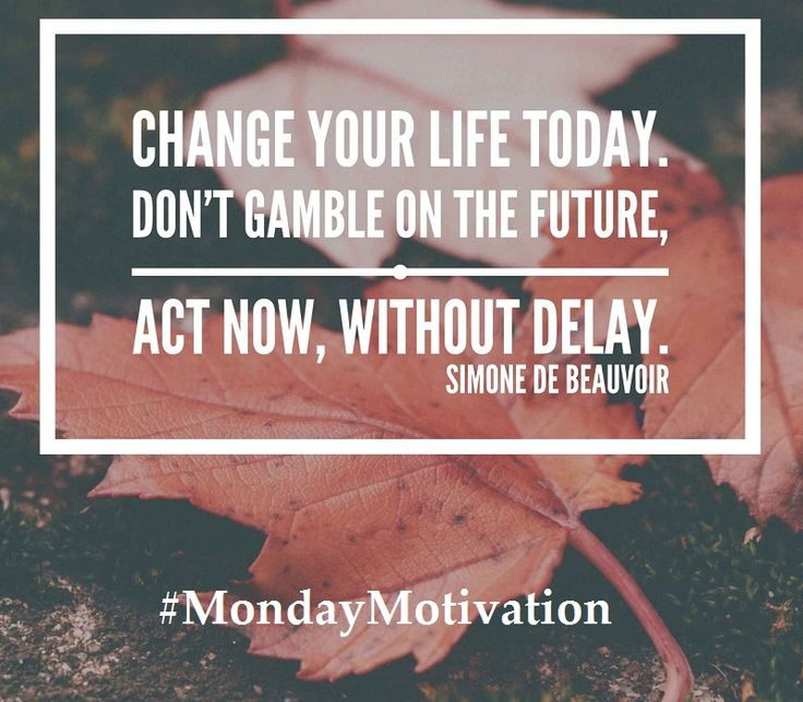 Change your life today. Don't gamble on the future, act now, without delay. Simone de Beauvoir - #MondayMotivation #MondayMorning