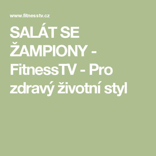 SALÁT SE ŽAMPIONY - FitnessTV - Pro zdravý životní styl