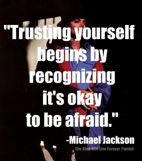 """""""Trusting yourself begins by recognizing its okay to be afraid."""""""