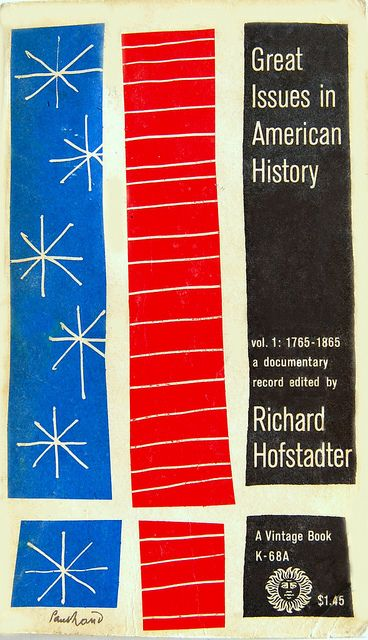 Paul Rand  Book cover design by Paul Rand for Great issues in American History: a Documentary Record by Richard Hofstadter. New York: Vintage Books, 1958. E173 .H75 1958 Volume 1.