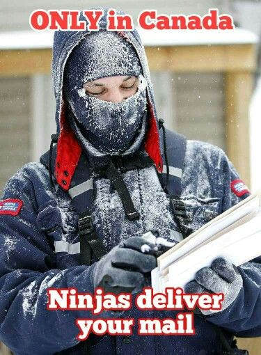 I was a mail carrier in Canada! You've got to bundle up, there's no excuse to miss work!!
